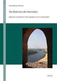 Die Beduinen Der Mamluken: Beduinen Im Politischen Leben Agyptens Im 8./14. Jahrhundert