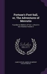 Fortune's Foot-Ball, Or, the Adventures of Mercutio