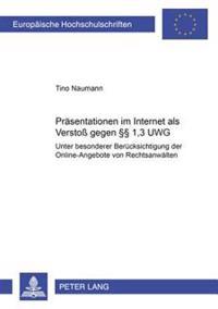 Praesentationen Im Internet ALS Versto Gegen 1,3 Uwg: Unter Besonderer Beruecksichtigung Der Online-Angebote Von Rechtsanwaelten