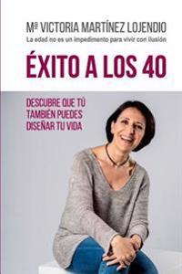Éxito a Los 40: Descubre Que Tú También Puedes Diseñar Tu Vida