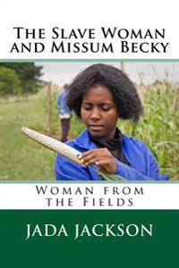 The Slave Woman and Missum Becky: Woman from the Fields