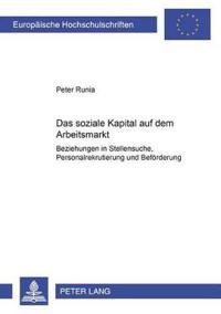 """Das Soziale Kapital Auf Dem Arbeitsmarkt: """"Beziehungen"""" in Stellensuche, Personalrekrutierung Und Befoerderung"""