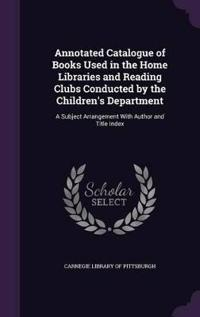Annotated Catalogue of Books Used in the Home Libraries and Reading Clubs Conducted by the Children's Department