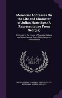 Memorial Addresses on the Life and Character of Julian Hartridge, (a Representative from Georgia)