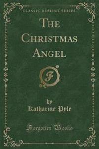 The Christmas Angel (Classic Reprint)
