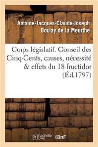 Corps Legislatif. Conseil Des Cinq-Cents, Causes, Necessite Et Effets de La Journee Du 18 Fructidor