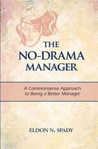 The No-Drama Manager: A Commonsense Approach to Being a Better Manager