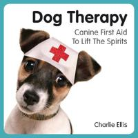 Dog Therapy: Canine First Aid to Lift the Spirits