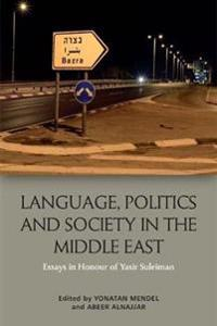 Language, Politics and Society in the Middle East: Essays in Honour of Yasir Suleiman