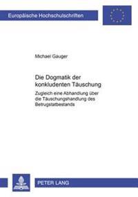 Die Dogmatik Der Konkludenten Taeuschung: Zugleich Eine Abhandlung Ueber Die Taeuschungshandlung Des Betrugstatbestands