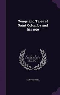 Songs and Tales of Saint Columba and His Age
