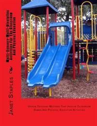 Multi-Sensory-Multi-Discipline Activities for the Playground and Classroom: Teaching Methods That Involve Games and Physical Education