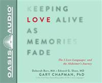Keeping Love Alive as Memories Fade (Library Edition): The 5 Love Languages and the Alzheimer's Journey