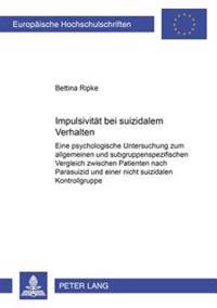 Impulsivitaet Bei Suizidalem Verhalten: Eine Psychologische Untersuchung Zum Allgemeinen Und Subgruppenspezifischen Vergleich Zwischen Patienten Nach