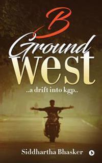B Ground West: ..a Drift Into Kgp..