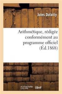 Arithmetique, Redigee Conformement Au Programme Officiel