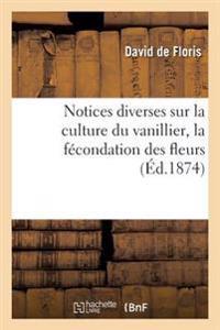 Notices Diverses Sur La Culture Du Vanillier, La F�condation Des Fleurs