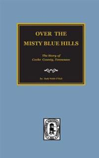 (Cocke County) Over the Misty Blue Hills. the Story of Cocke County, TN.