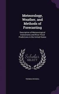 Meteorology, Weather, and Methods of Forecasting, Description of Meteorological Instruments and River Flood Predictions in the United States