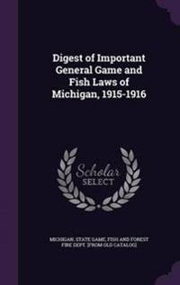 Digest of Important General Game and Fish Laws of Michigan, 1915-1916