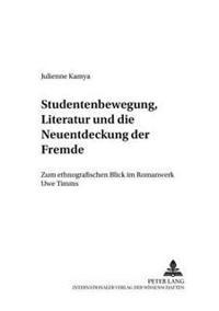 Studentenbewegung, Literatur Und Die Neuentdeckung Der Fremde: Zum Ethnografischen Blick Im Romanwerk Uwe Timms