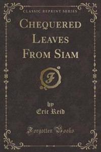 Chequered Leaves from Siam (Classic Reprint)