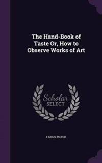 The Hand-Book of Taste Or, How to Observe Works of Art