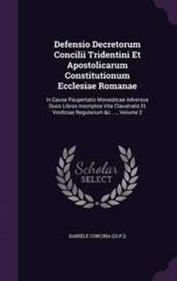 Defensio Decretorum Concilii Tridentini Et Apostolicarum Constitutionum Ecclesiae Romanae