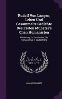 Rudolf Von Langen; Leben Und Gesammelte Gedichte Des Ersten Munster's Chen Humanisten