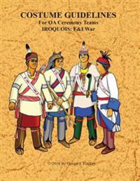 Costume Guidlines for OA Ceremony Teams Iroquois: F&i War