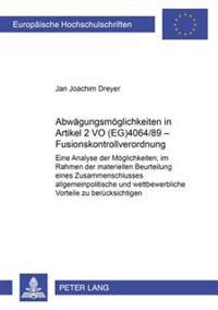 Abwaegungsmoeglichkeiten in Artikel 2 Vo (Eg) 4064/89 - Fusionskontrollverordnung: Eine Analyse Der Moeglichkeiten, Im Rahmen Der Materiellen Beurteil