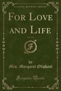 For Love and Life, Vol. 1 of 3 (Classic Reprint)