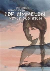 Før himmelen roper deg hjem - Eva Mjøen Brantenberg | Ridgeroadrun.org