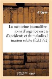 La Medecine Journaliere: Soins D'Urgence En Cas D'Accidents Et de Maladies a Inasion Subite