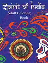 Spirit of India: This 50 Page Coloring Book for Adults Is Extremely Therapeutic and Can Help Generate Wellness, Quietness and Mindfulne