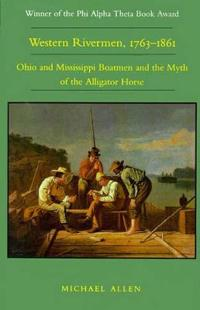 Western Rivermen, 1763-1861: Ohio and Mississippi Boatmen and the Myth of the Alligator Horse