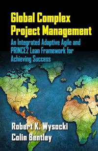 Global Complex Project Management: An Integrated Adaptive Agile and Prince2 Lean Framework for Achieving Success
