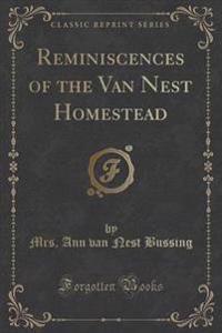 Reminiscences of the Van Nest Homestead (Classic Reprint)