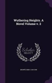 Wuthering Heights. a Novel Volume V. 2
