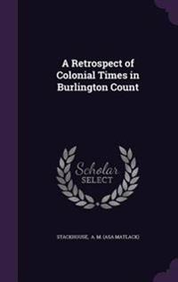 A Retrospect of Colonial Times in Burlington Count