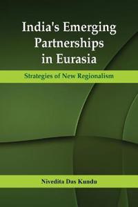 India's Emerging Partnerships in Eurasia: Strategies of New Regionalism