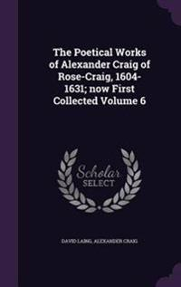 The Poetical Works of Alexander Craig of Rose-Craig, 1604-1631; Now First Collected Volume 6