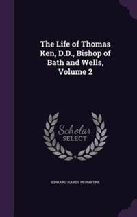 The Life of Thomas Ken, D.D., Bishop of Bath and Wells, Volume 2
