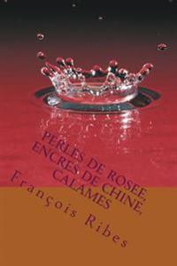 Perles de Rosee, Encres de Chine, Calames: 112 Haikus