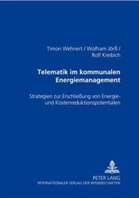 Telematik Im Kommunalen Energiemanagement: Strategien Zur Erschließung Von Energie- Und Kostenreduktionspotentialen