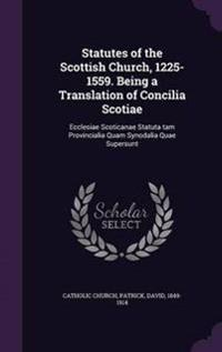Statutes of the Scottish Church, 1225-1559. Being a Translation of Concilia Scotiae
