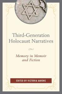 Third-Generation Holocaust Narratives: Memory in Memoir and Fiction