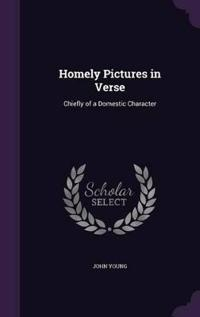 Homely Pictures in Verse