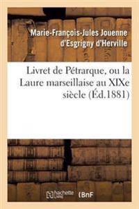 Livret de Petrarque, Ou La Laure Marseillaise Au Xixe Siecle