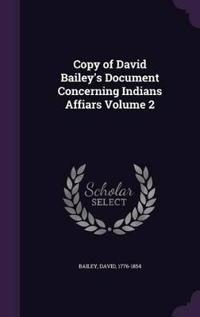 Copy of David Bailey's Document Concerning Indians Affiars Volume 2
